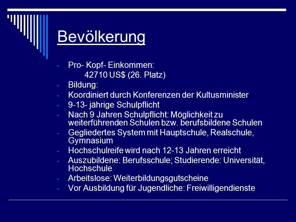 Bevölkerung - Pro- Kopf- Einkommen: 42710 US$ (26. Platz) - Bildung: - Koordiniert durch Konferenzen der Kultusminister - 9-13- jährige Schulpflicht -