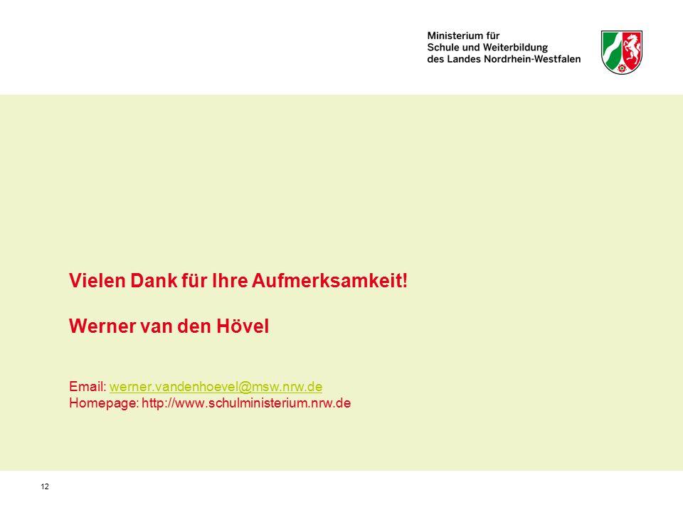 12 Vielen Dank für Ihre Aufmerksamkeit! Werner van den Hövel Email: werner.vandenhoevel@msw.nrw.de Homepage: http://www.schulministerium.nrw.dewerner.