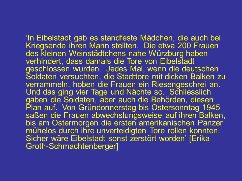 'In Eibelstadt gab es standfeste Mädchen, die auch bei Kriegsende ihren Mann stellten. Die etwa 200 Frauen des kleinen Weinstädtchens nahe Würzburg ha
