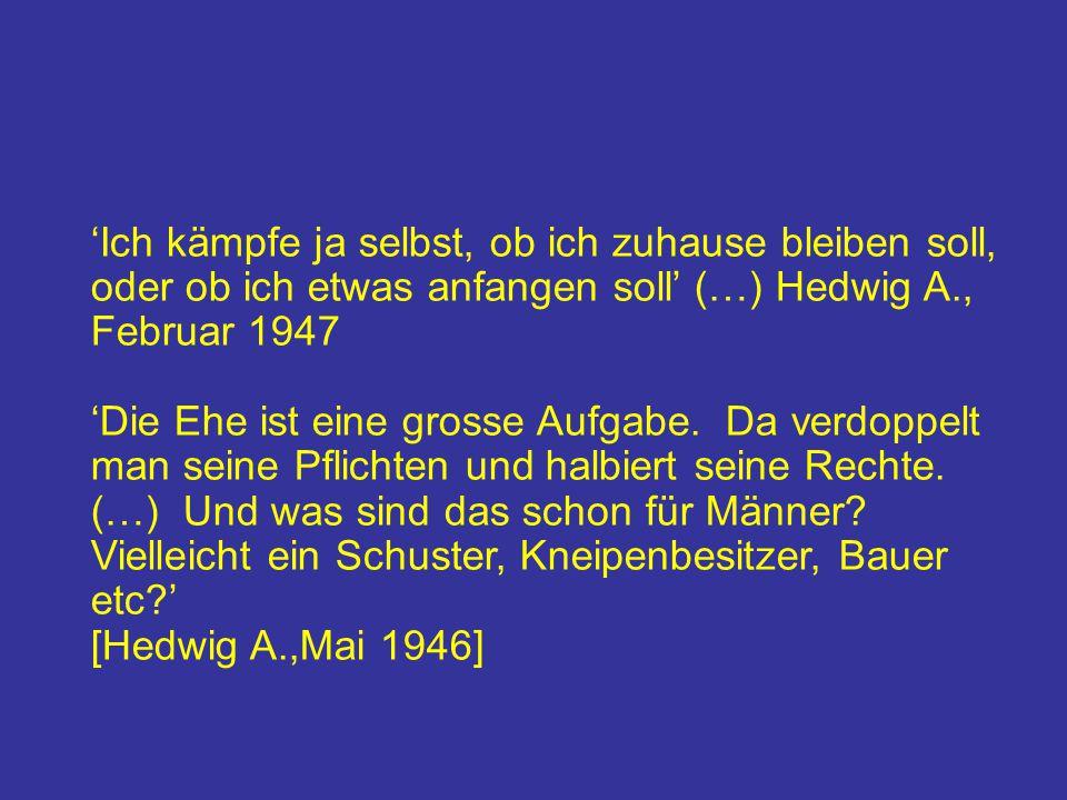 'Ich kämpfe ja selbst, ob ich zuhause bleiben soll, oder ob ich etwas anfangen soll' (…) Hedwig A., Februar 1947 'Die Ehe ist eine grosse Aufgabe. Da