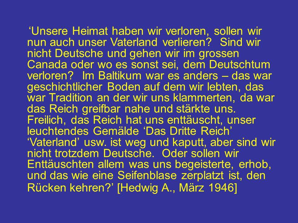 'Unsere Heimat haben wir verloren, sollen wir nun auch unser Vaterland verlieren? Sind wir nicht Deutsche und gehen wir im grossen Canada oder wo es s