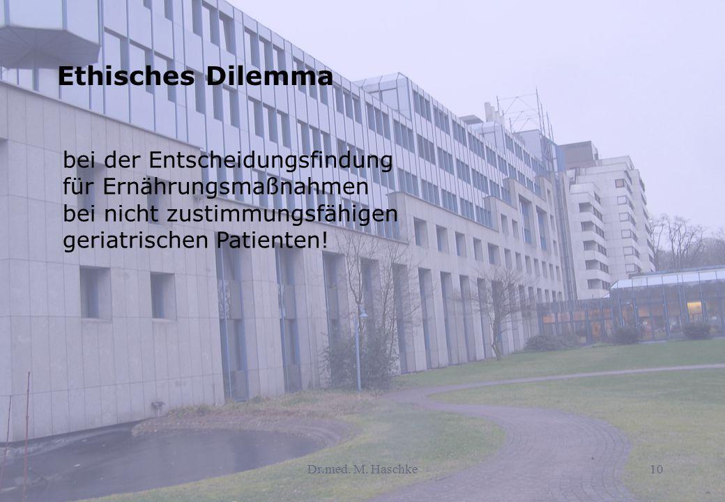 Dr.med. M. Haschke10 bei der Entscheidungsfindung für Ernährungsmaßnahmen bei nicht zustimmungsfähigen geriatrischen Patienten! Ethisches Dilemma