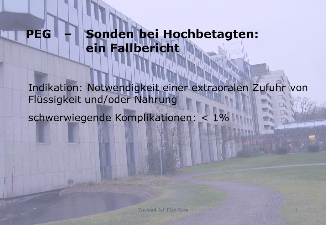 Dr.med. M. Haschke11 Indikation: Notwendigkeit einer extraoralen Zufuhr von Flüssigkeit und/oder Nahrung schwerwiegende Komplikationen: < 1% PEG – Son