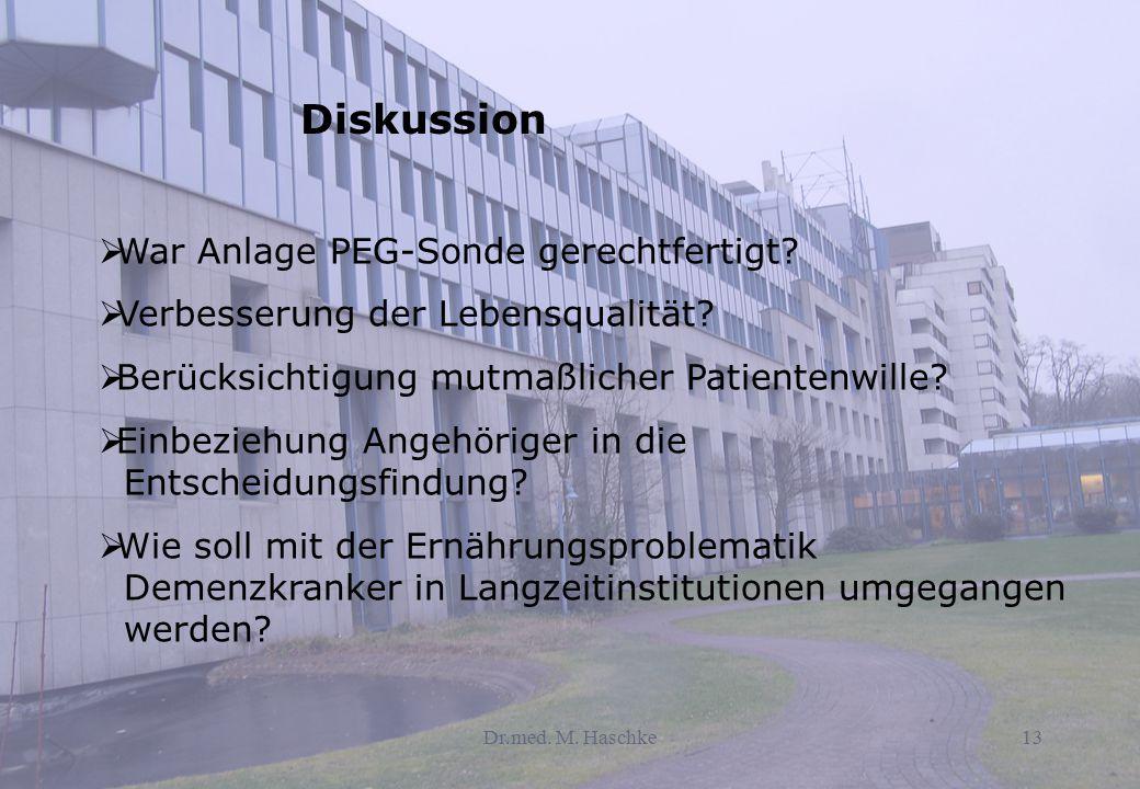 Dr.med. M. Haschke13  War Anlage PEG-Sonde gerechtfertigt?  Verbesserung der Lebensqualität?  Berücksichtigung mutmaßlicher Patientenwille?  Einbe