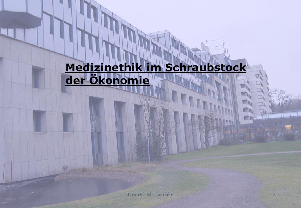 Dr.med. M. Haschke2 Medizinethik im Schraubstock der Ökonomie