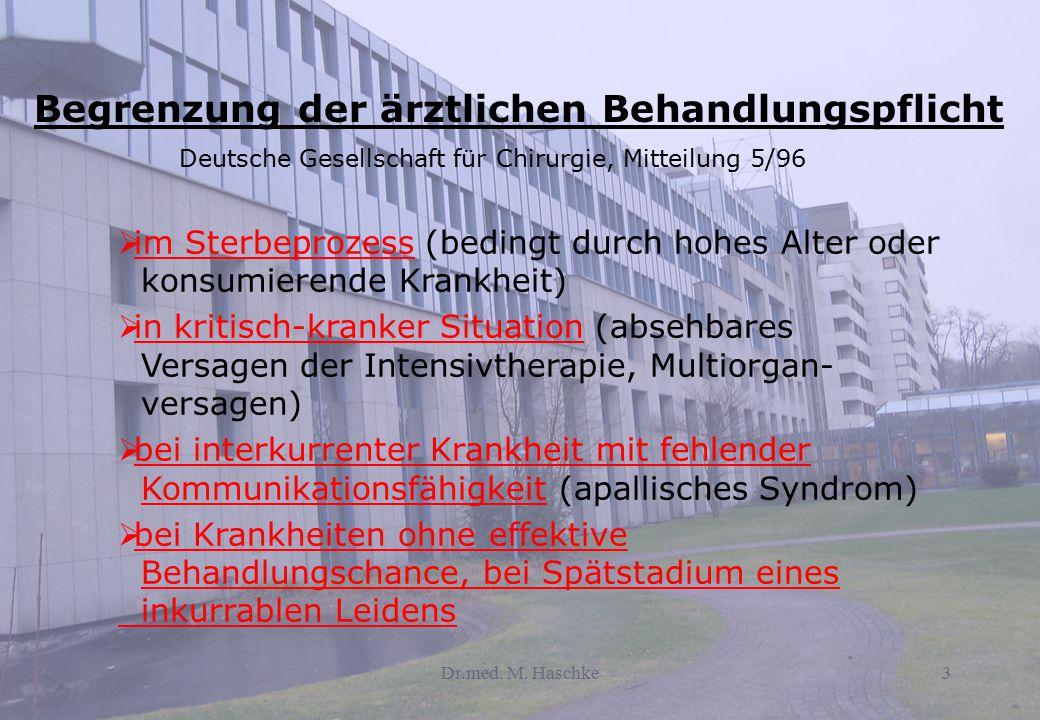 Dr.med. M. Haschke3 Begrenzung der ärztlichen Behandlungspflicht Deutsche Gesellschaft für Chirurgie, Mitteilung 5/96  im Sterbeprozess (bedingt durc
