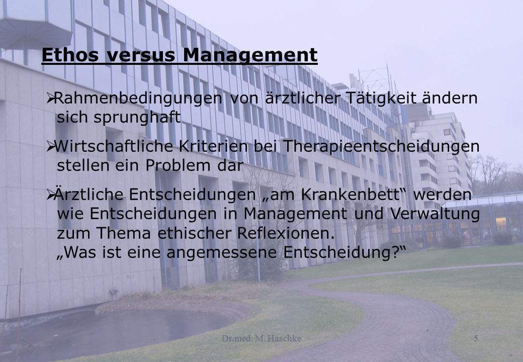 Dr.med. M. Haschke5 Ethos versus Management  Rahmenbedingungen von ärztlicher Tätigkeit ändern sich sprunghaft  Wirtschaftliche Kriterien bei Therap