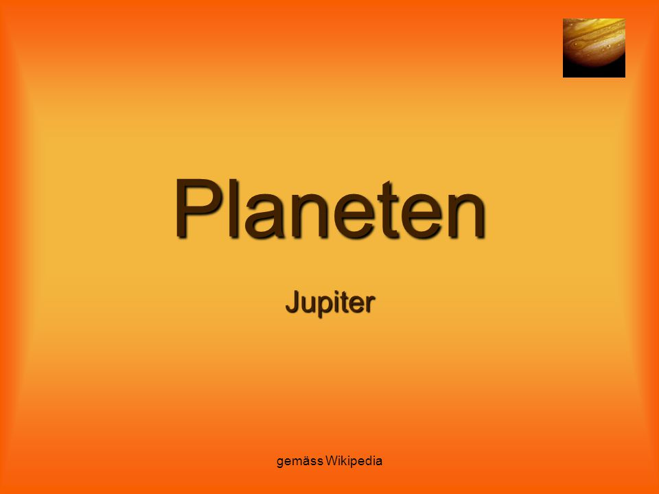 gemäss Wikipedia Planeten Jupiter
