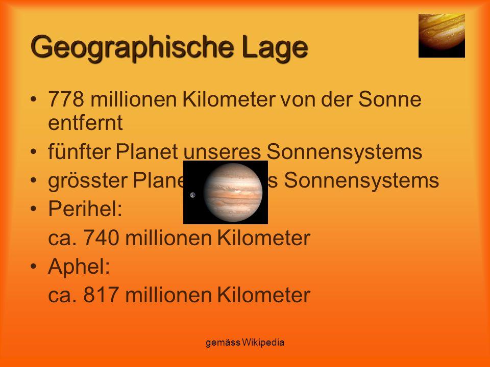 gemäss Wikipedia Geographische Lage 778 millionen Kilometer von der Sonne entfernt fünfter Planet unseres Sonnensystems grösster Planet unseres Sonnen
