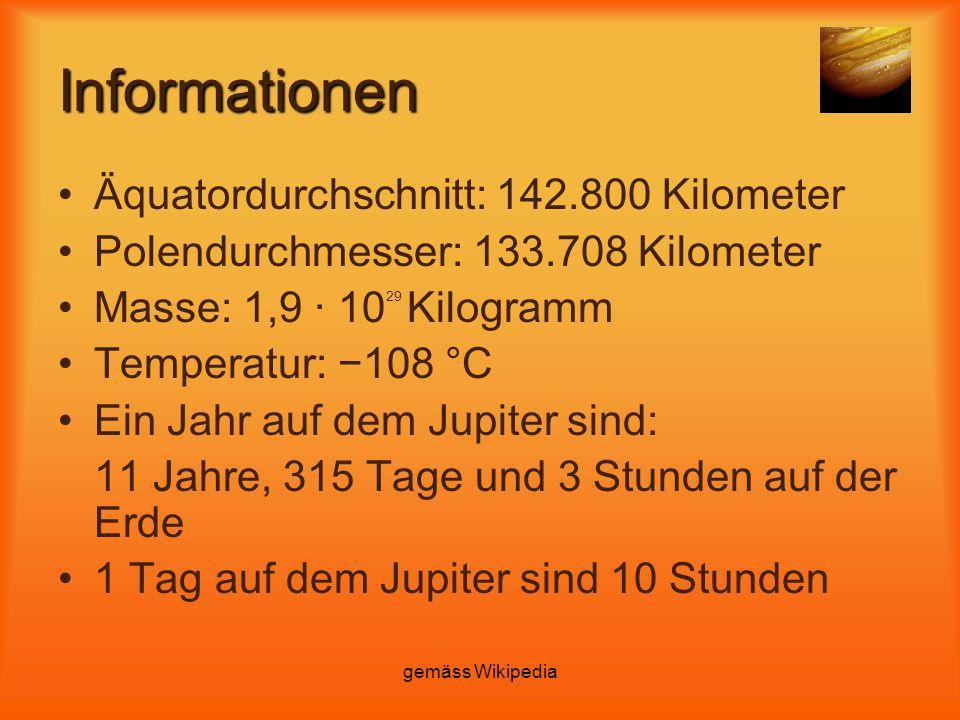 gemäss Wikipedia Informationen Äquatordurchschnitt: 142.800 Kilometer Polendurchmesser: 133.708 Kilometer Masse: 1,9 · 10 29 Kilogramm Temperatur: −10