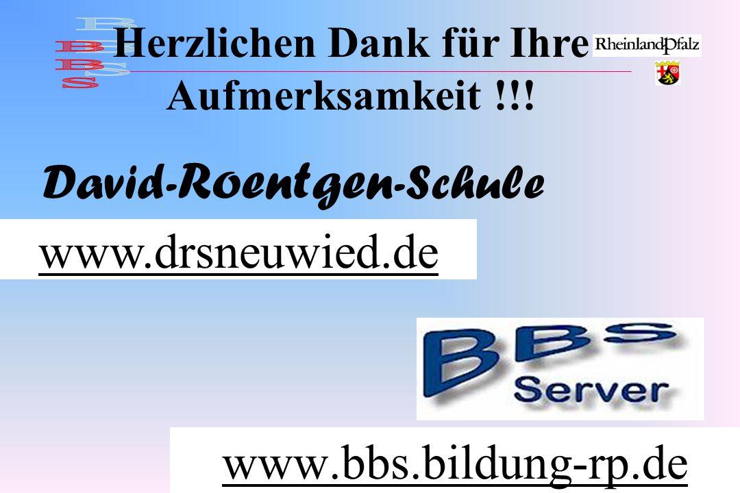 www.bbs.bildung-rp.de www.drsneuwied.de David- Roentgen -Schule Herzlichen Dank für Ihre Aufmerksamkeit !!!