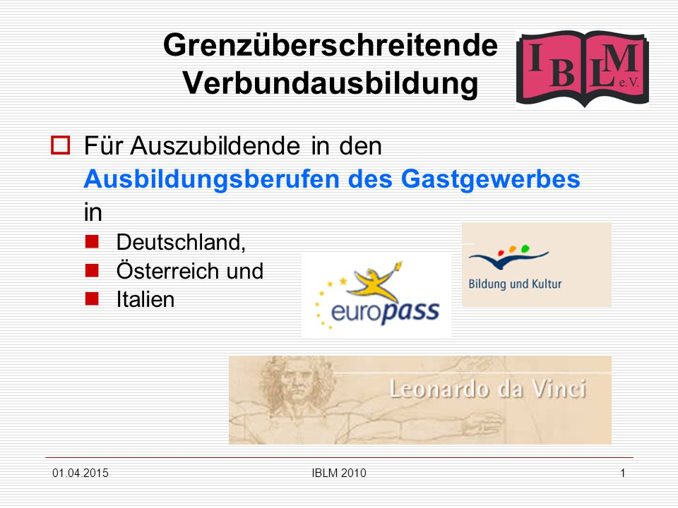 01.04.2015IBLM 20101 Grenzüberschreitende Verbundausbildung  Für Auszubildende in den Ausbildungsberufen des Gastgewerbes in Deutschland, Österreich und Italien