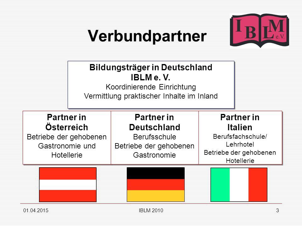 01.04.2015IBLM 20103 Verbundpartner Bildungsträger in Deutschland IBLM e. V. Koordinierende Einrichtung Vermittlung praktischer Inhalte im Inland Bild
