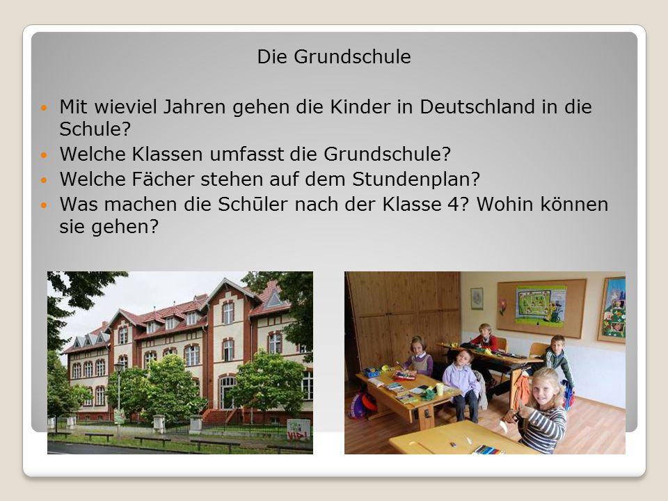 Die Grundschule Mit wieviel Jahren gehen die Kinder in Deutschland in die Schule? Welche Klassen umfasst die Grundschule? Welche Fächer stehen auf dem