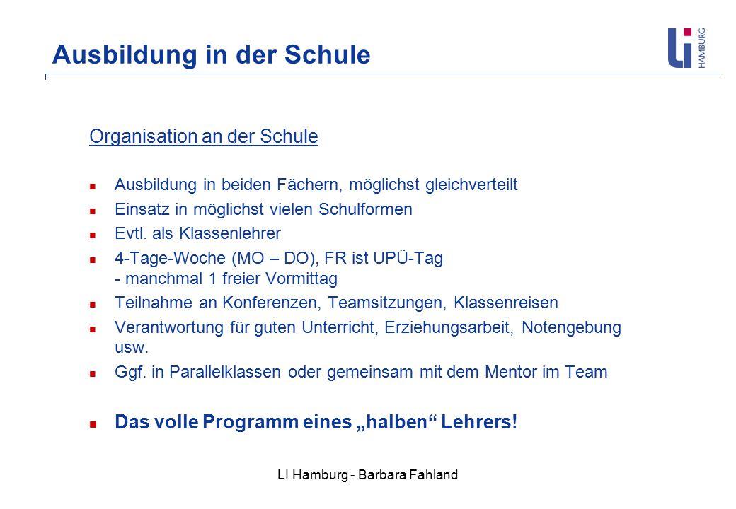 LI Hamburg - Barbara Fahland Ausbildung in der Schule Organisation an der Schule Ausbildung in beiden Fächern, möglichst gleichverteilt Einsatz in möglichst vielen Schulformen Evtl.