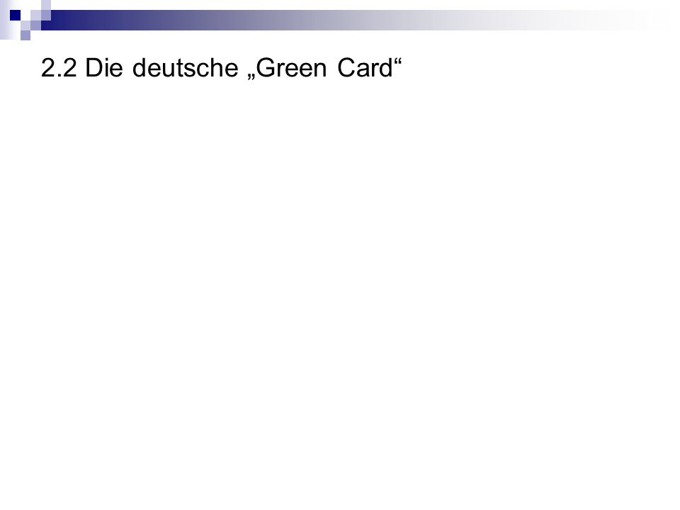 "2.2 Die deutsche ""Green Card"""
