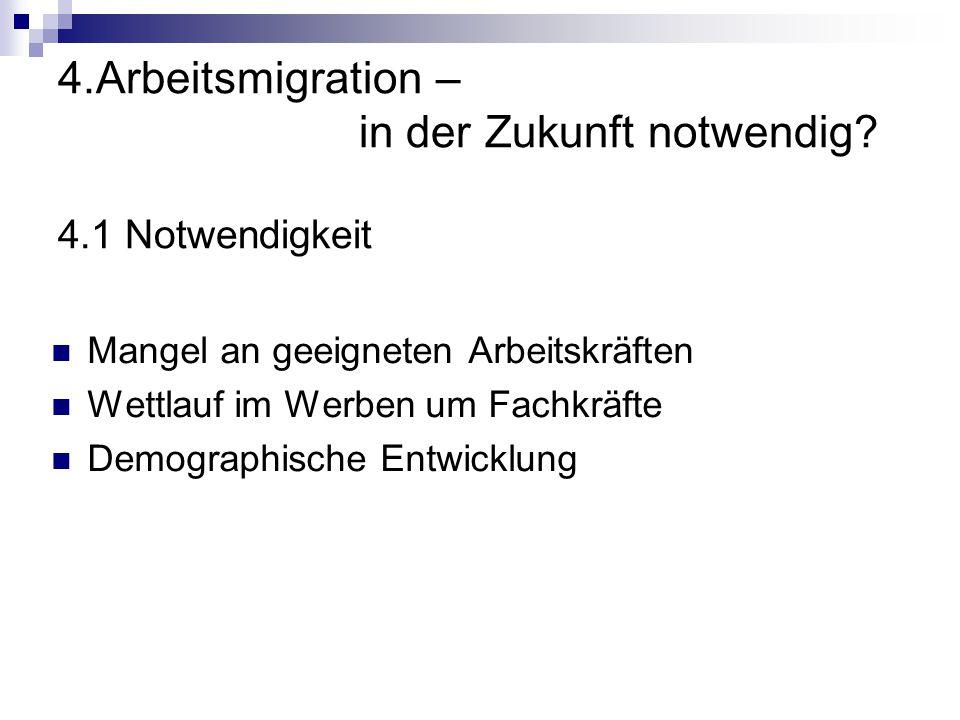 4.Arbeitsmigration – in der Zukunft notwendig? 4.1 Notwendigkeit Mangel an geeigneten Arbeitskräften Wettlauf im Werben um Fachkräfte Demographische E