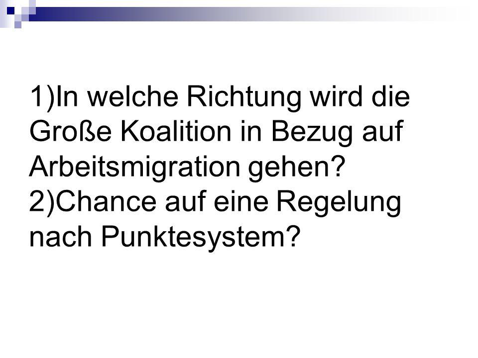 1)In welche Richtung wird die Große Koalition in Bezug auf Arbeitsmigration gehen? 2)Chance auf eine Regelung nach Punktesystem?
