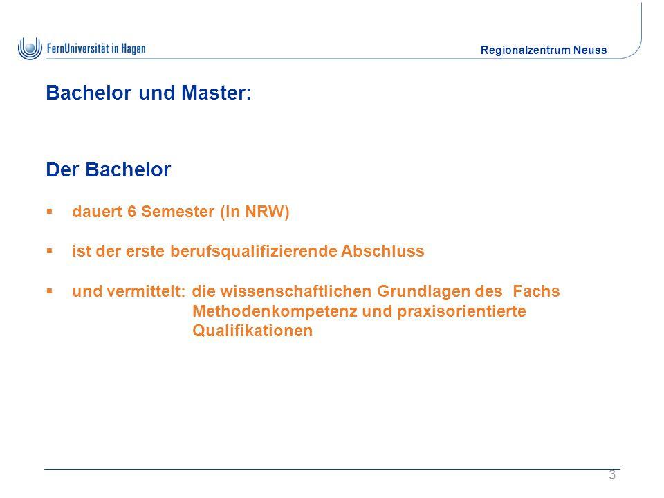 Regionalzentrum Neuss 3 Bachelor und Master: Der Bachelor  dauert 6 Semester (in NRW)  ist der erste berufsqualifizierende Abschluss  und vermittelt: die wissenschaftlichen Grundlagen des Fachs Methodenkompetenz und praxisorientierte Qualifikationen