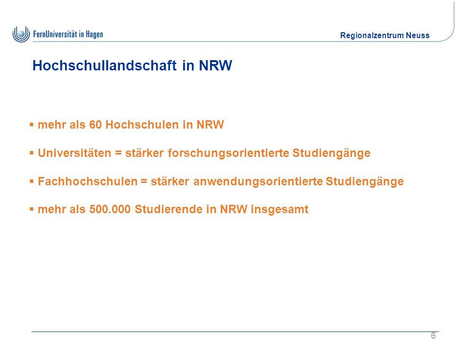 Regionalzentrum Neuss 6 Hochschullandschaft in NRW  mehr als 60 Hochschulen in NRW  Universitäten = stärker forschungsorientierte Studiengänge  Fachhochschulen = stärker anwendungsorientierte Studiengänge  mehr als 500.000 Studierende in NRW insgesamt