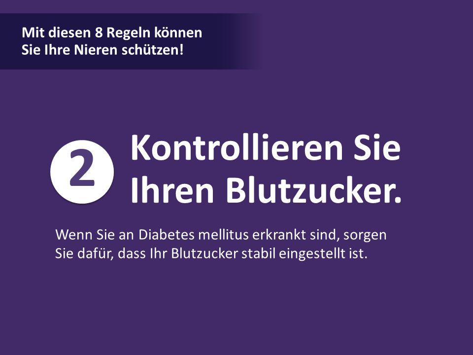 Mit diesen 8 Regeln können Sie Ihre Nieren schützen! Kontrollieren Sie Ihren Blutzucker. 2 Wenn Sie an Diabetes mellitus erkrankt sind, sorgen Sie daf
