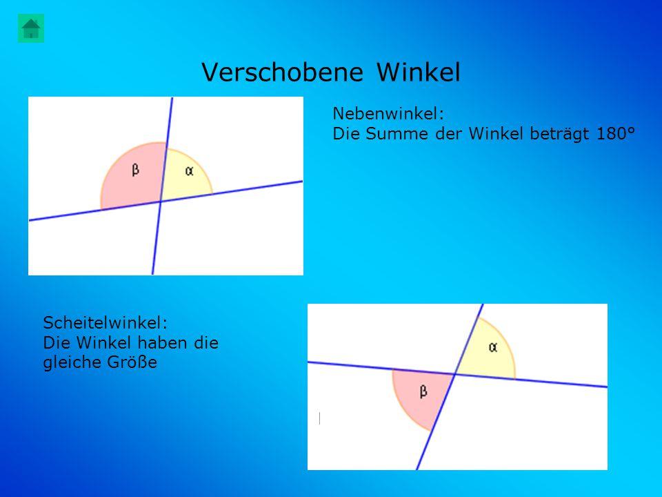Verschobene Winkel Nebenwinkel: Die Summe der Winkel beträgt 180° Scheitelwinkel: Die Winkel haben die gleiche Größe