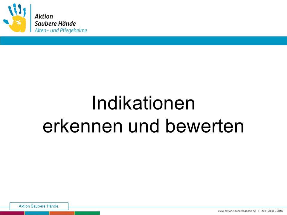 Indikationen erkennen und bewerten www.aktion-sauberehaende.de | ASH 2008 - 2016 Aktion Saubere Hände