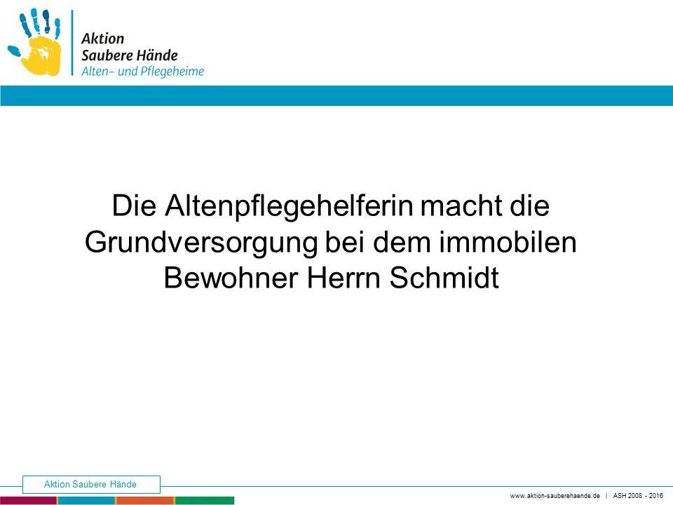 Die Altenpflegehelferin macht die Grundversorgung bei dem immobilen Bewohner Herrn Schmidt www.aktion-sauberehaende.de | ASH 2008 - 2016 Aktion Sauber