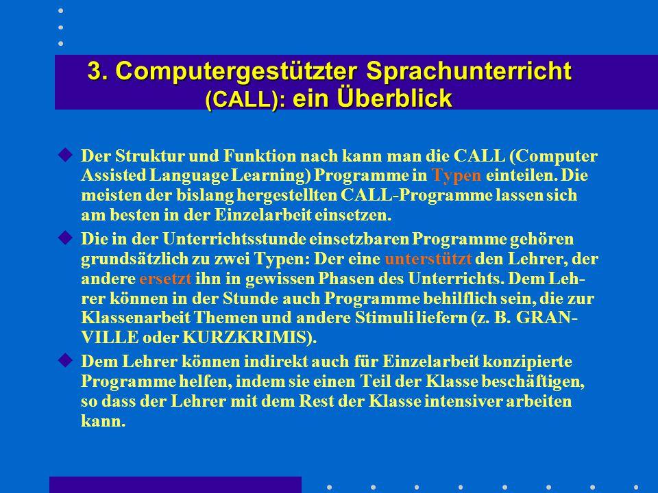 3. Computergestützter Sprachunterricht (CALL): ein Überblick uDer Struktur und Funktion nach kann man die CALL (Computer Assisted Language Learning) P