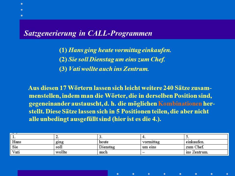 Satzgenerierung in CALL-Programmen (1) Hans ging heute vormittag einkaufen.