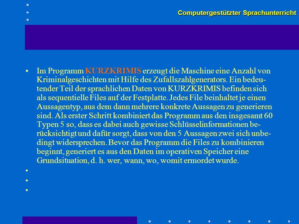 Computergestützter Sprachunterricht Im Programm KURZKRIMIS erzeugt die Maschine eine Anzahl von Kriminalgeschichten mit Hilfe des Zufallszahlgenerators.