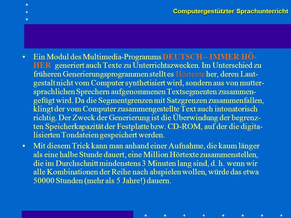 Computergestützter Sprachunterricht Ein Modul des Multimedia-Programms DEUTSCH – IMMER HÖ- HER generiert auch Texte zu Unterrichtszwecken.