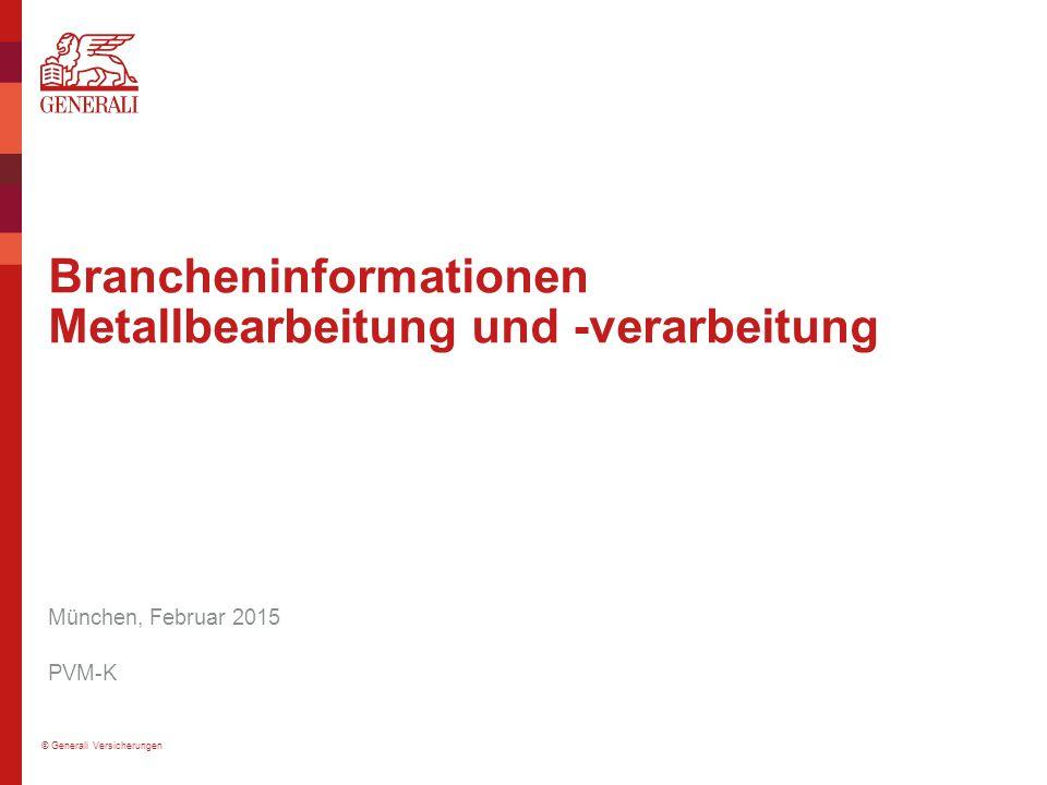© Generali Versicherungen Brancheninformationen Metallbearbeitung und -verarbeitung München, Februar 2015 PVM-K