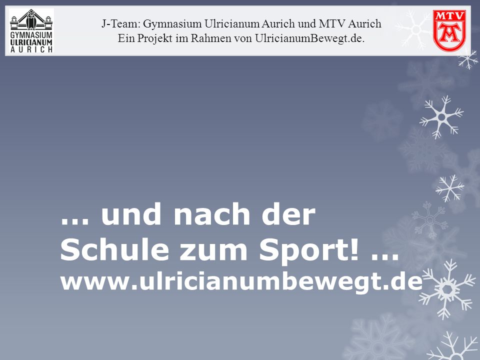 J-Team: Gymnasium Ulricianum Aurich und MTV Aurich Ein Projekt im Rahmen von UlricianumBewegt.de.