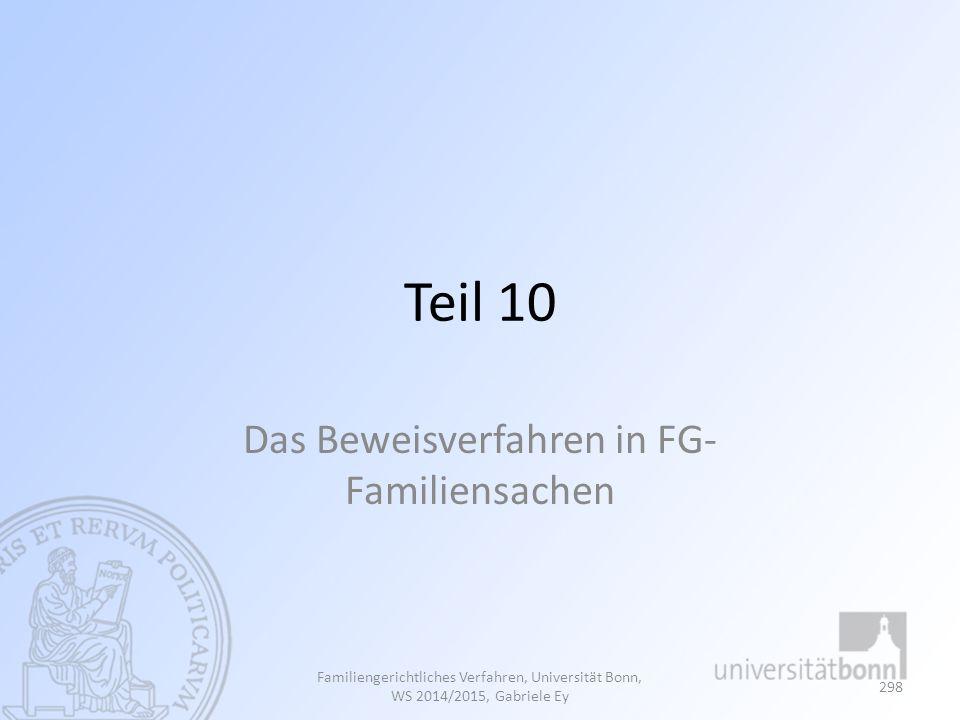 Teil 10 Das Beweisverfahren in FG- Familiensachen Familiengerichtliches Verfahren, Universität Bonn, WS 2014/2015, Gabriele Ey 298