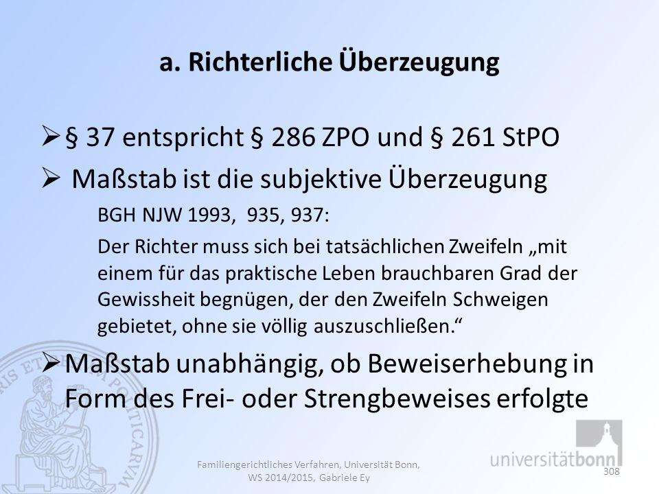 a. Richterliche Überzeugung  § 37 entspricht § 286 ZPO und § 261 StPO  Maßstab ist die subjektive Überzeugung BGH NJW 1993, 935, 937: Der Richter mu