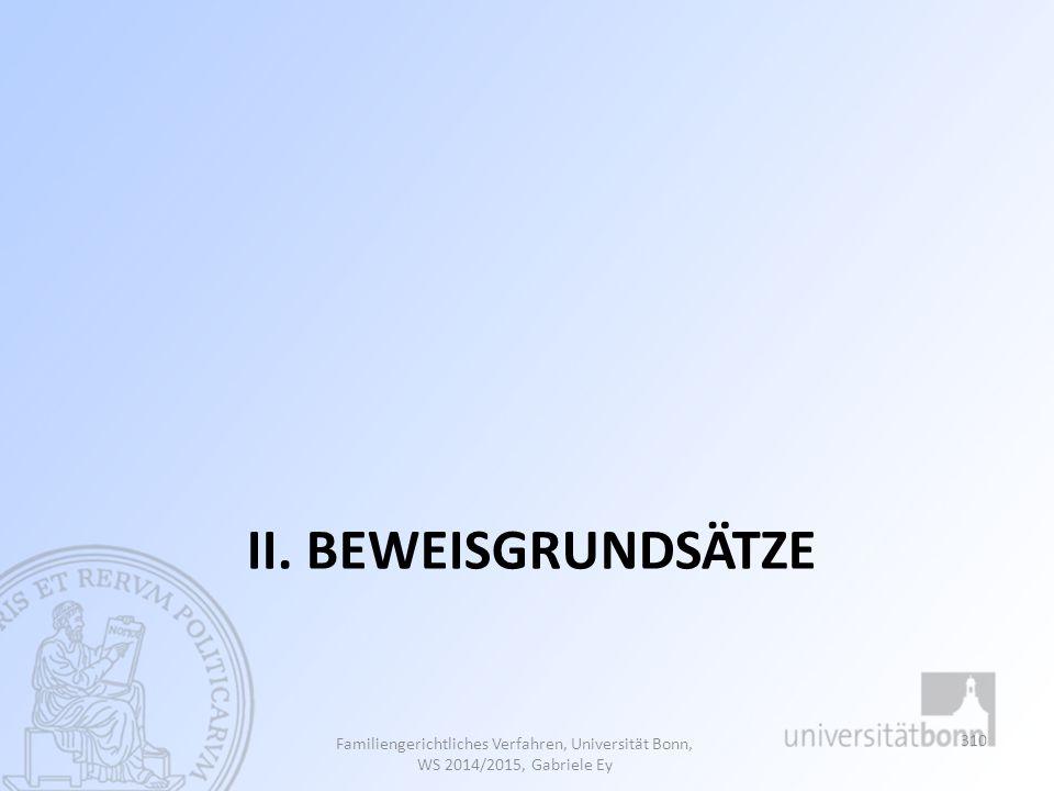 II. BEWEISGRUNDSÄTZE Familiengerichtliches Verfahren, Universität Bonn, WS 2014/2015, Gabriele Ey 310