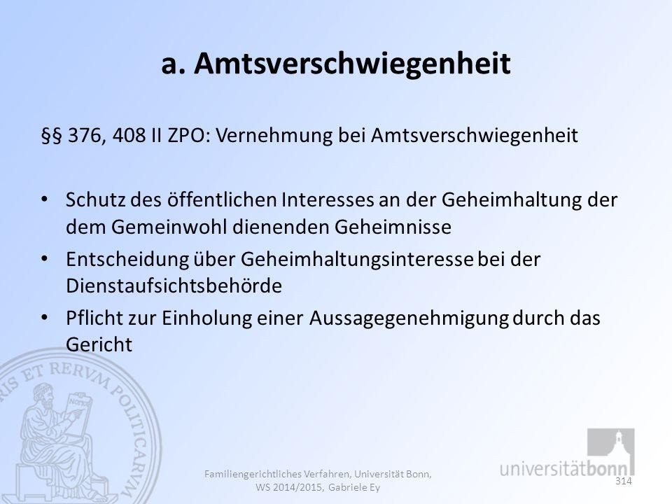 a. Amtsverschwiegenheit §§ 376, 408 II ZPO: Vernehmung bei Amtsverschwiegenheit Schutz des öffentlichen Interesses an der Geheimhaltung der dem Gemein