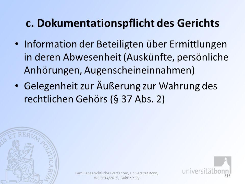 c. Dokumentationspflicht des Gerichts Information der Beteiligten über Ermittlungen in deren Abwesenheit (Auskünfte, persönliche Anhörungen, Augensche