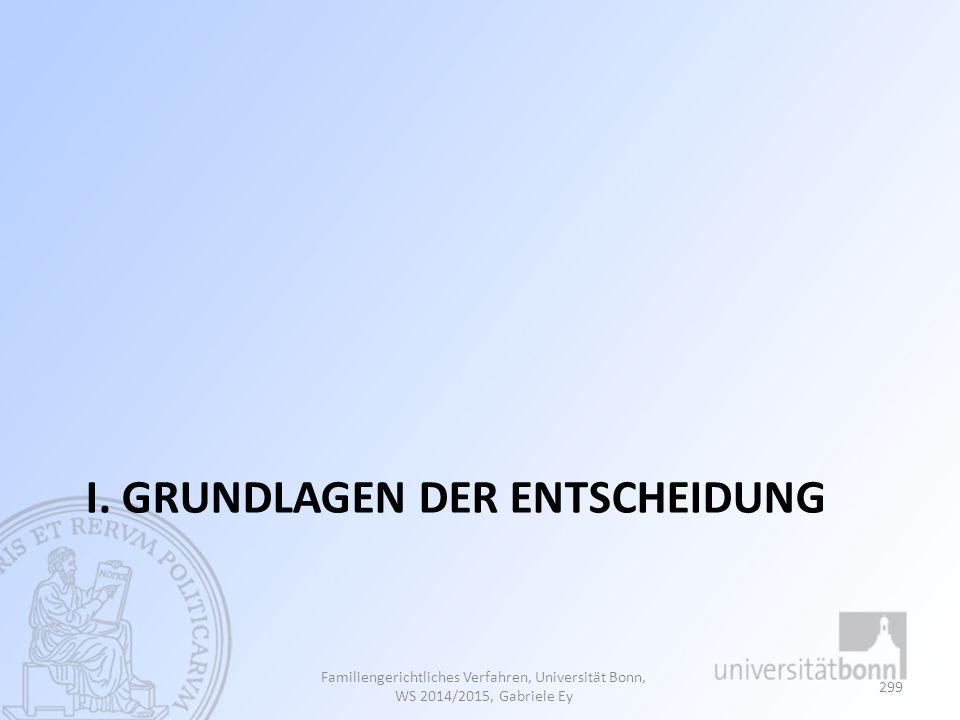 I. GRUNDLAGEN DER ENTSCHEIDUNG Familiengerichtliches Verfahren, Universität Bonn, WS 2014/2015, Gabriele Ey 299