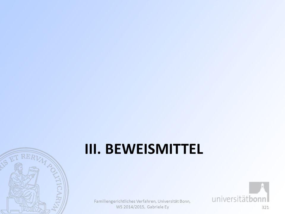 III. BEWEISMITTEL Familiengerichtliches Verfahren, Universität Bonn, WS 2014/2015, Gabriele Ey 321