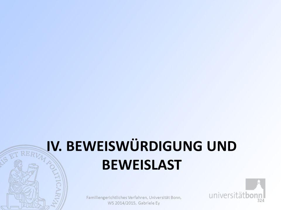 IV. BEWEISWÜRDIGUNG UND BEWEISLAST Familiengerichtliches Verfahren, Universität Bonn, WS 2014/2015, Gabriele Ey 324