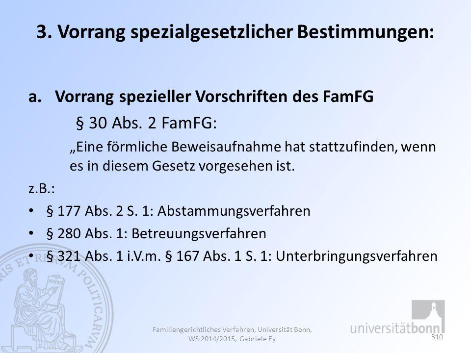3.Vorrang spezialgesetzlicher Bestimmungen: a.Vorrang spezieller Vorschriften des FamFG § 30 Abs.