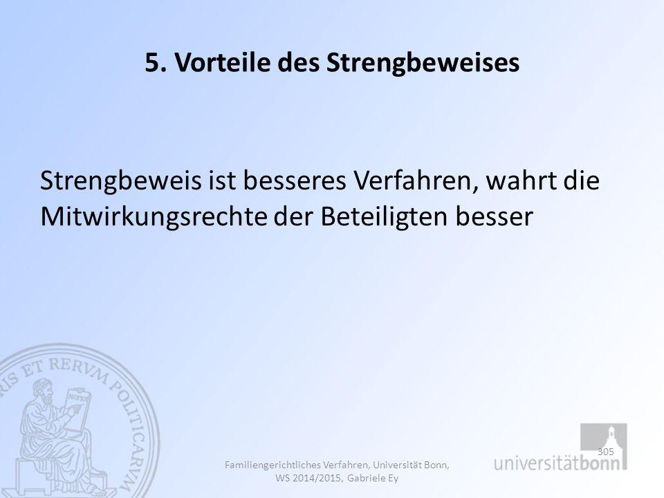 5. Vorteile des Strengbeweises Strengbeweis ist besseres Verfahren, wahrt die Mitwirkungsrechte der Beteiligten besser Familiengerichtliches Verfahren