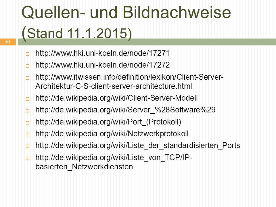 Quellen- und Bildnachweise ( Stand 11.1.2015)  http://www.hki.uni-koeln.de/node/17271  http://www.hki.uni-koeln.de/node/17272  http://www.itwissen.info/definition/lexikon/Client-Server- Architektur-C-S-client-server-architecture.html  http://de.wikipedia.org/wiki/Client-Server-Modell  http://de.wikipedia.org/wiki/Server_%28Software%29  http://de.wikipedia.org/wiki/Port_(Protokoll)  http://de.wikipedia.org/wiki/Netzwerkprotokoll  http://de.wikipedia.org/wiki/Liste_der_standardisierten_Ports  http://de.wikipedia.org/wiki/Liste_von_TCP/IP- basierten_Netzwerkdiensten 21