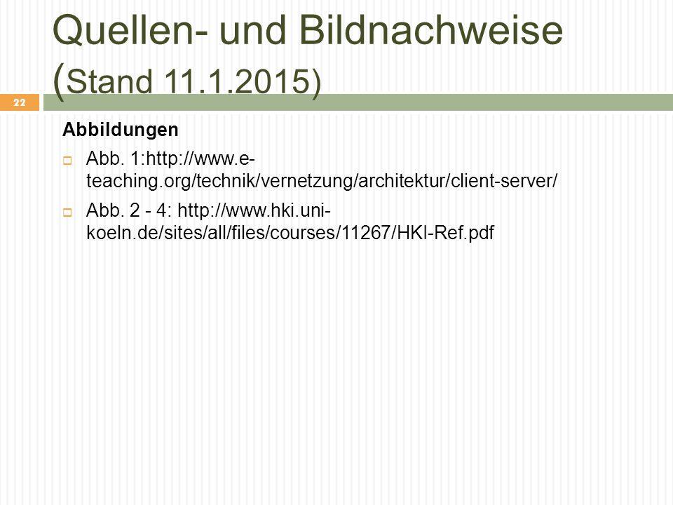 Quellen- und Bildnachweise ( Stand 11.1.2015) Abbildungen  Abb. 1:http://www.e- teaching.org/technik/vernetzung/architektur/client-server/  Abb. 2 -