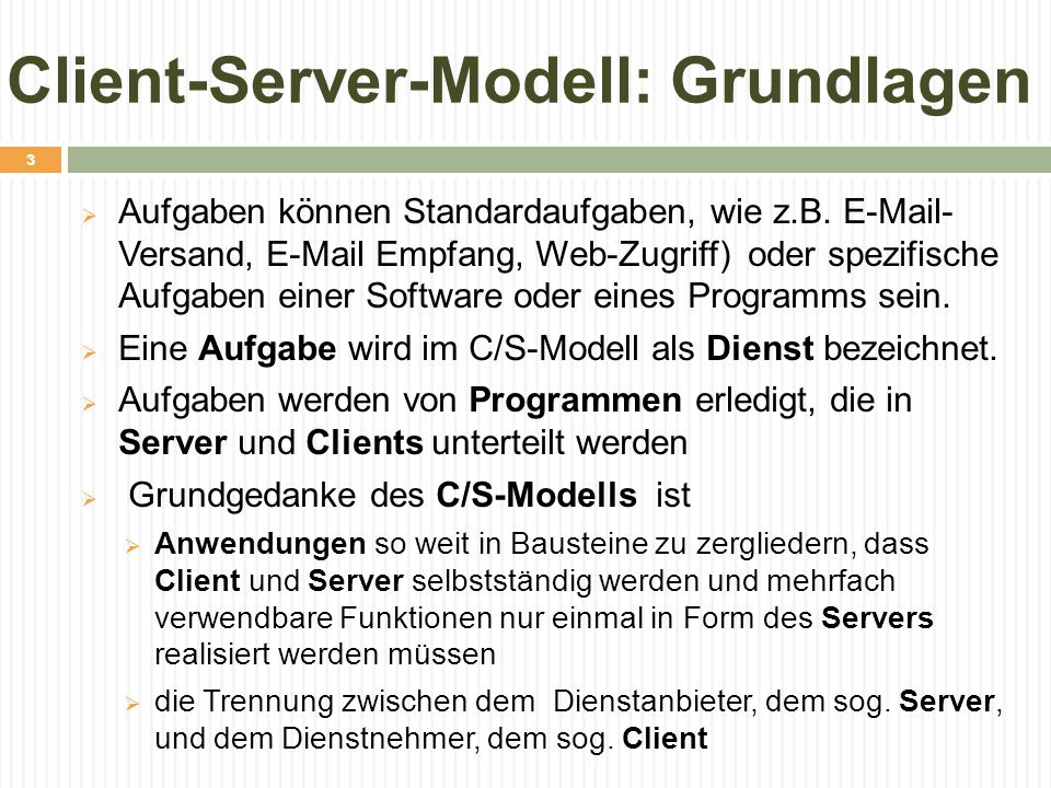 Client-Server-Modell: Grundlagen  Aufgaben können Standardaufgaben, wie z.B. E-Mail- Versand, E-Mail Empfang, Web-Zugriff) oder spezifische Aufgaben