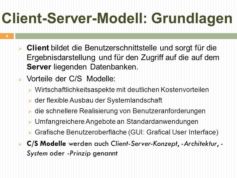 Client-Server-Modell: Grundlagen  Client bildet die Benutzerschnittstelle und sorgt für die Ergebnisdarstellung und für den Zugriff auf die auf dem S