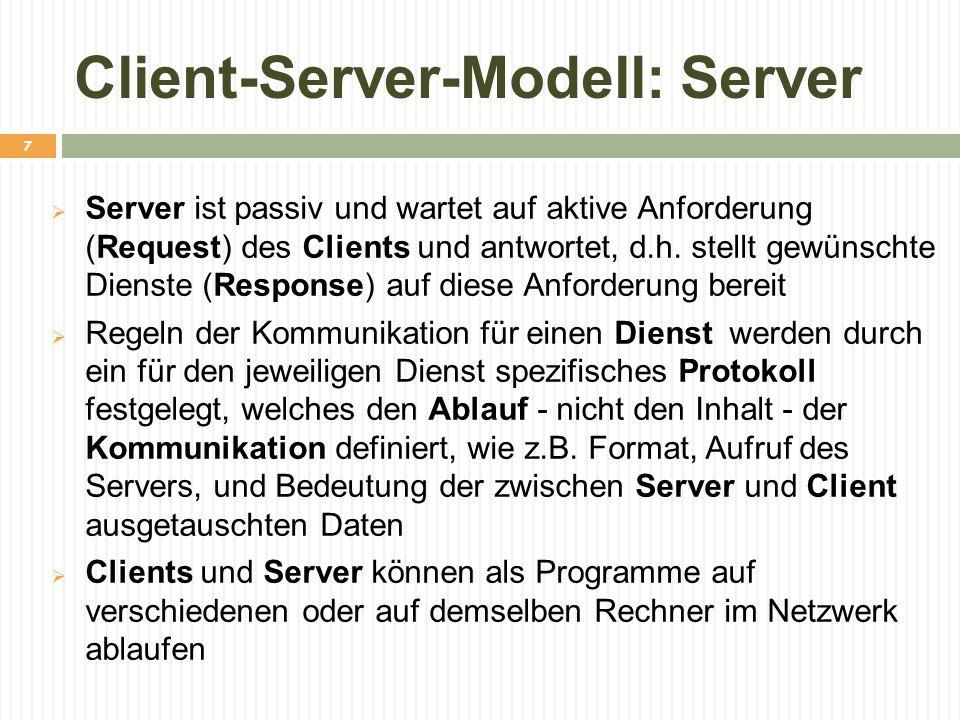 Client-Server-Modell: Server  Server ist passiv und wartet auf aktive Anforderung (Request) des Clients und antwortet, d.h. stellt gewünschte Dienste
