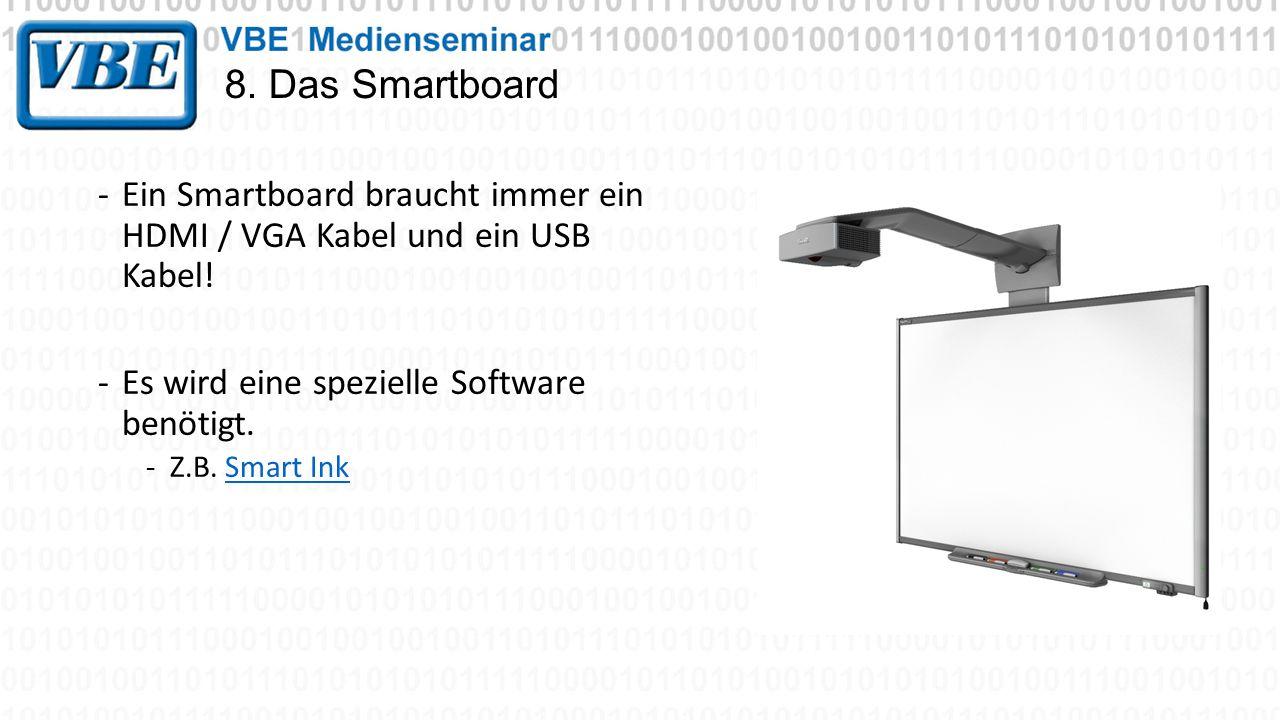 8. Das Smartboard -Ein Smartboard braucht immer ein HDMI / VGA Kabel und ein USB Kabel! -Es wird eine spezielle Software benötigt. -Z.B. Smart InkSmar